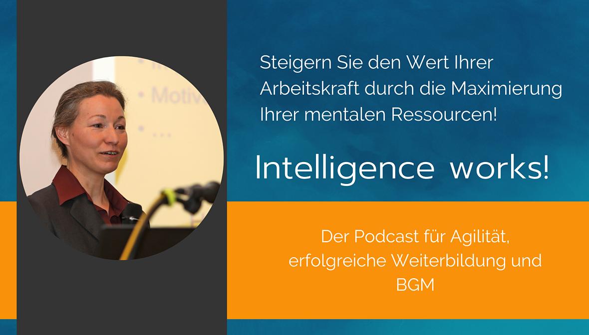 Intelligence works! Der Podcast für Agilität, erfolgreiche Weiterbildung und BGM von Dr. Elke Präg.
